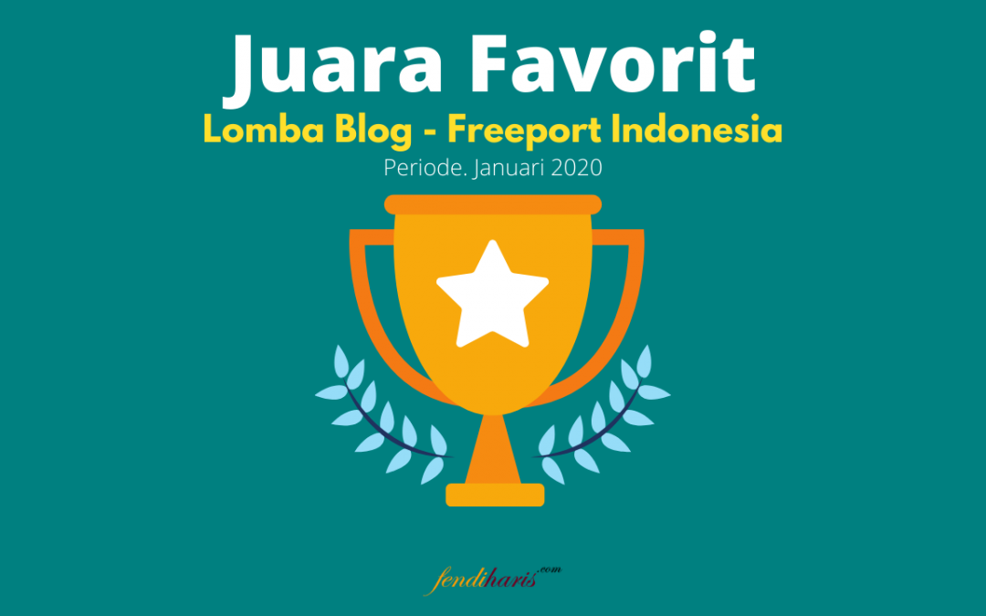 Juara Favorit – Lomba Blog Freeport Indonesia – Januari 2020