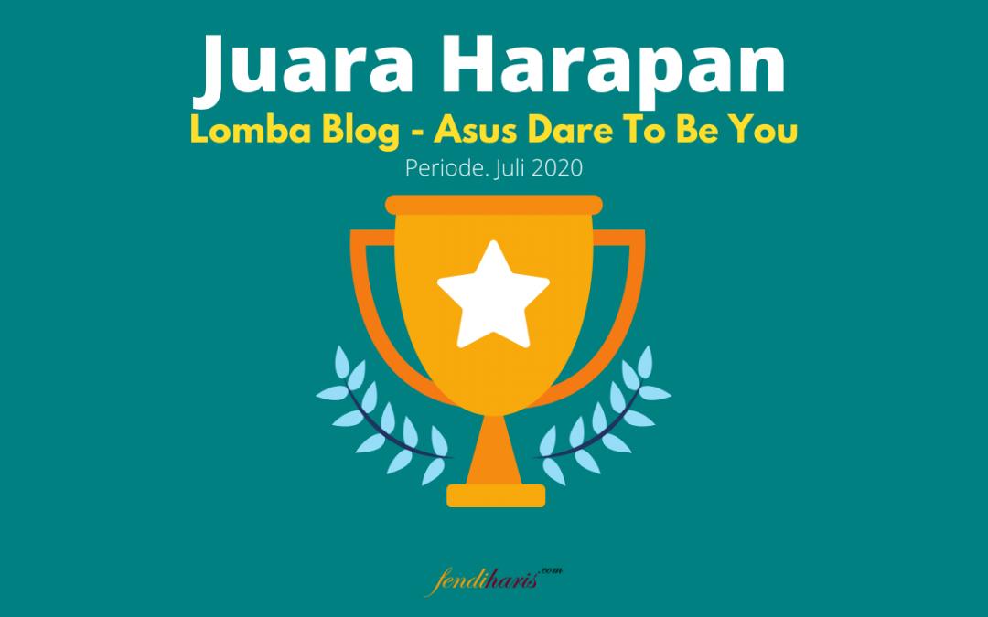 Juara Harapan – Lomba Blog Asus Dare To Be You – Juli 2020