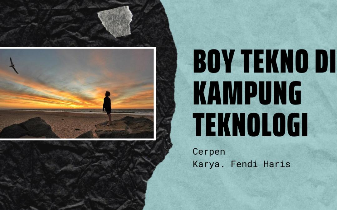 Cerpen: Boy Tekno di Kampung Teknologi Karya Fendi Haris