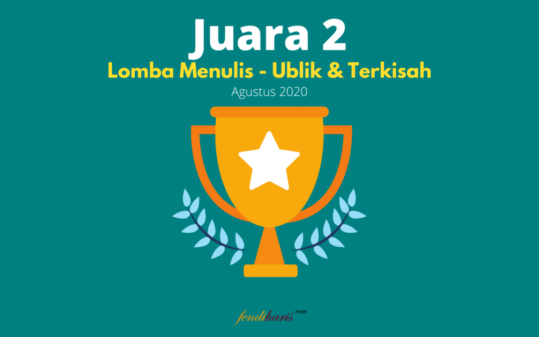 Juara 2 – Lomba Menulis – Ublik.id x Terkisah – Agustus 2020