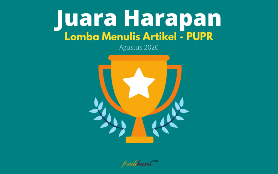 Juara Harapan – Lomba Artikel – PUPR x Dari Balik Lensa – Agustus 2020