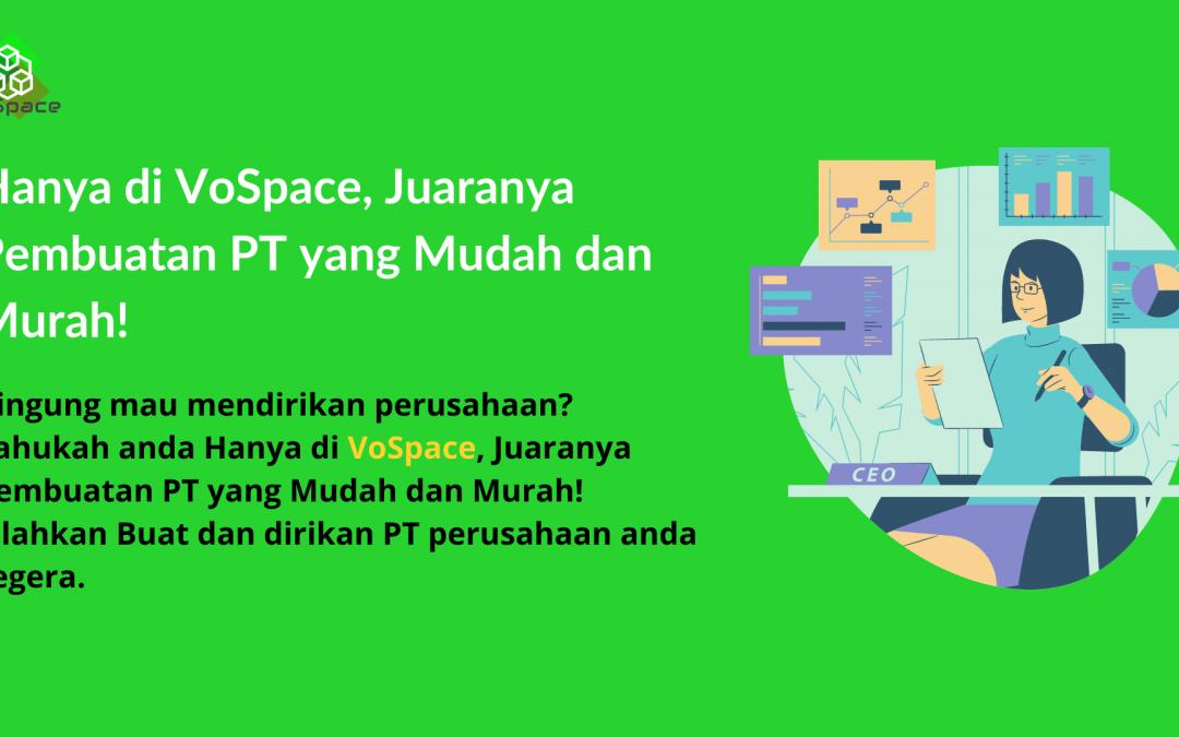 Hanya di VoSpace, Juaranya Pembuatan PT yang Mudah dan Murah!