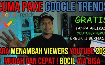 Cara Menambah Viewers Youtube 2021 Gratis Tanpa Aplikasi Melalui Google Trends Khusus Pemula